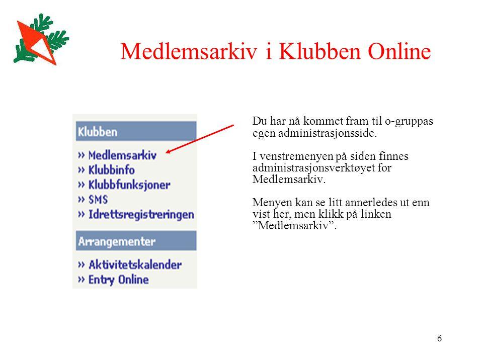 6 Medlemsarkiv i Klubben Online Du har nå kommet fram til o-gruppas egen administrasjonsside. I venstremenyen på siden finnes administrasjonsverktøyet