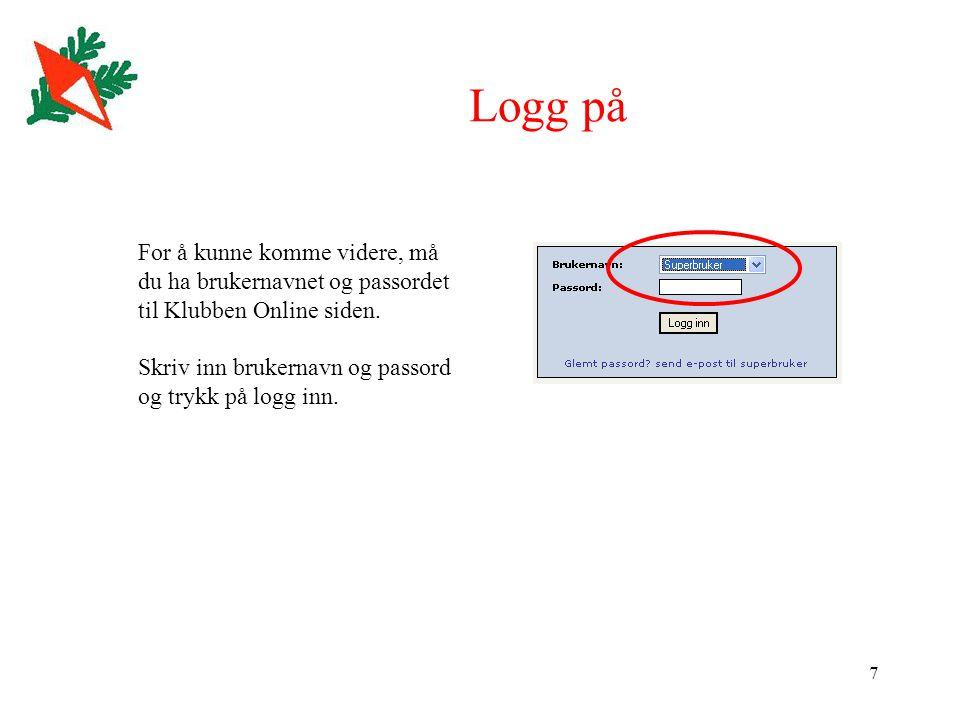 7 Logg på For å kunne komme videre, må du ha brukernavnet og passordet til Klubben Online siden. Skriv inn brukernavn og passord og trykk på logg inn.