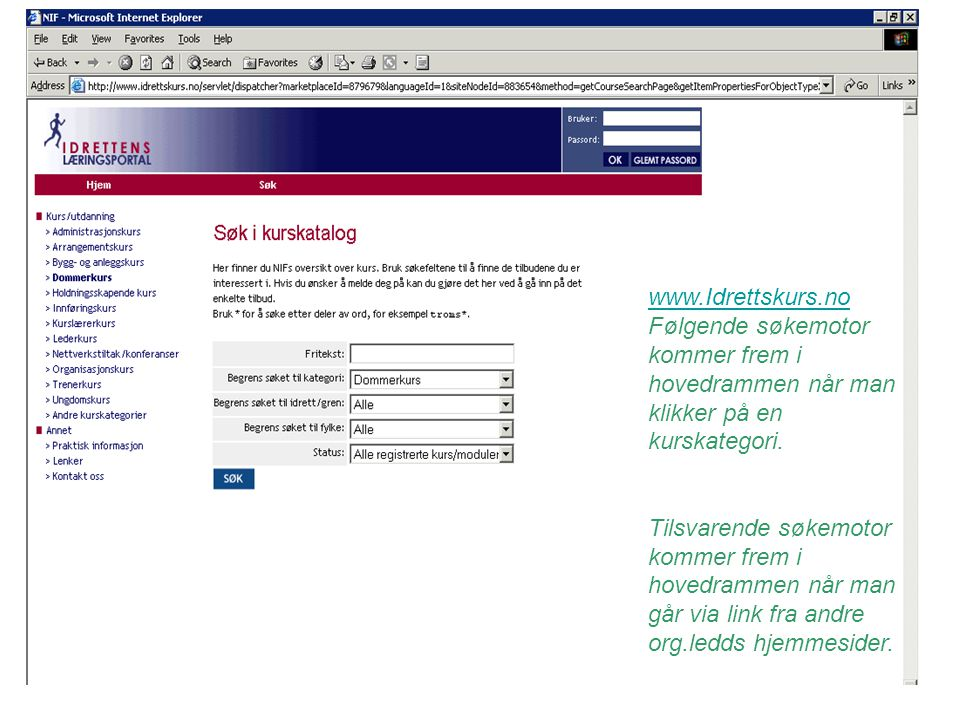 www.Idrettskurs.no www.Idrettskurs.no Følgende søkemotor kommer frem i hovedrammen når man klikker på en kurskategori.
