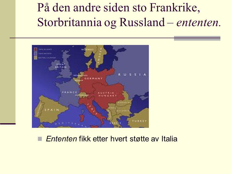 På den andre siden sto Frankrike, Storbritannia og Russland – ententen. Ententen fikk etter hvert støtte av Italia