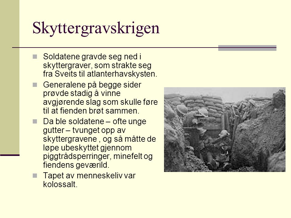 Skyttergravskrigen Soldatene gravde seg ned i skyttergraver, som strakte seg fra Sveits til atlanterhavskysten. Generalene på begge sider prøvde stadi