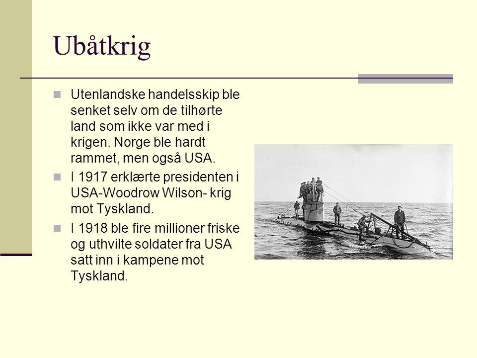 Ubåtkrig Utenlandske handelsskip ble senket selv om de tilhørte land som ikke var med i krigen. Norge ble hardt rammet, men også USA. I 1917 erklærte