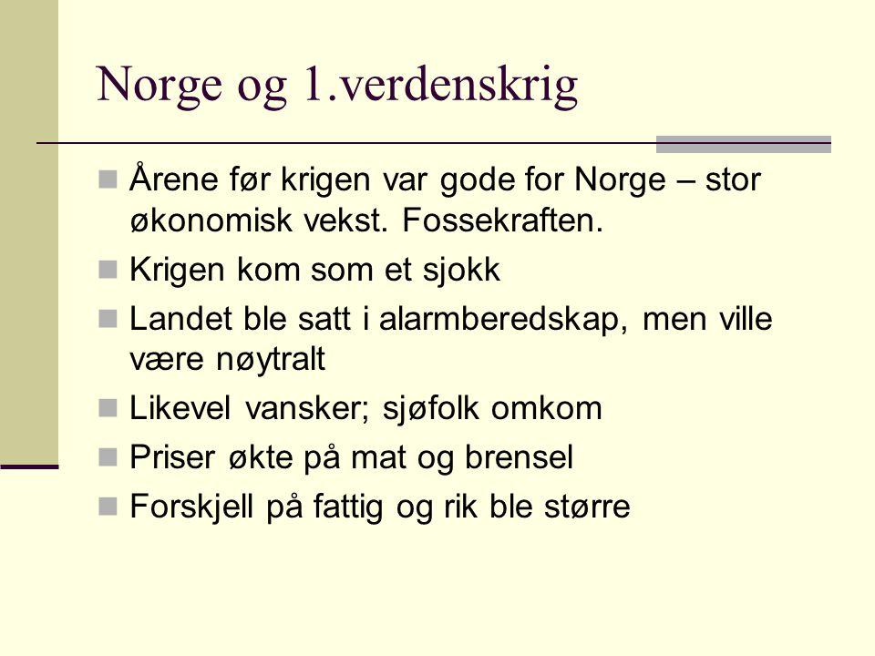 Norge og 1.verdenskrig Årene før krigen var gode for Norge – stor økonomisk vekst. Fossekraften. Krigen kom som et sjokk Landet ble satt i alarmbereds