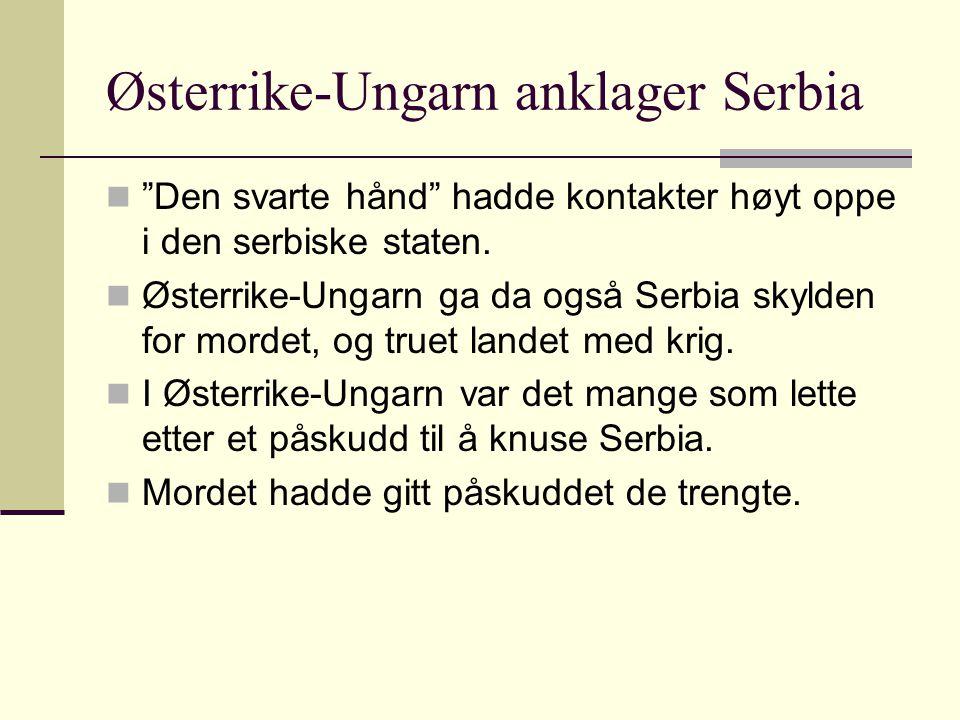 """Østerrike-Ungarn anklager Serbia """"Den svarte hånd"""" hadde kontakter høyt oppe i den serbiske staten. Østerrike-Ungarn ga da også Serbia skylden for mor"""