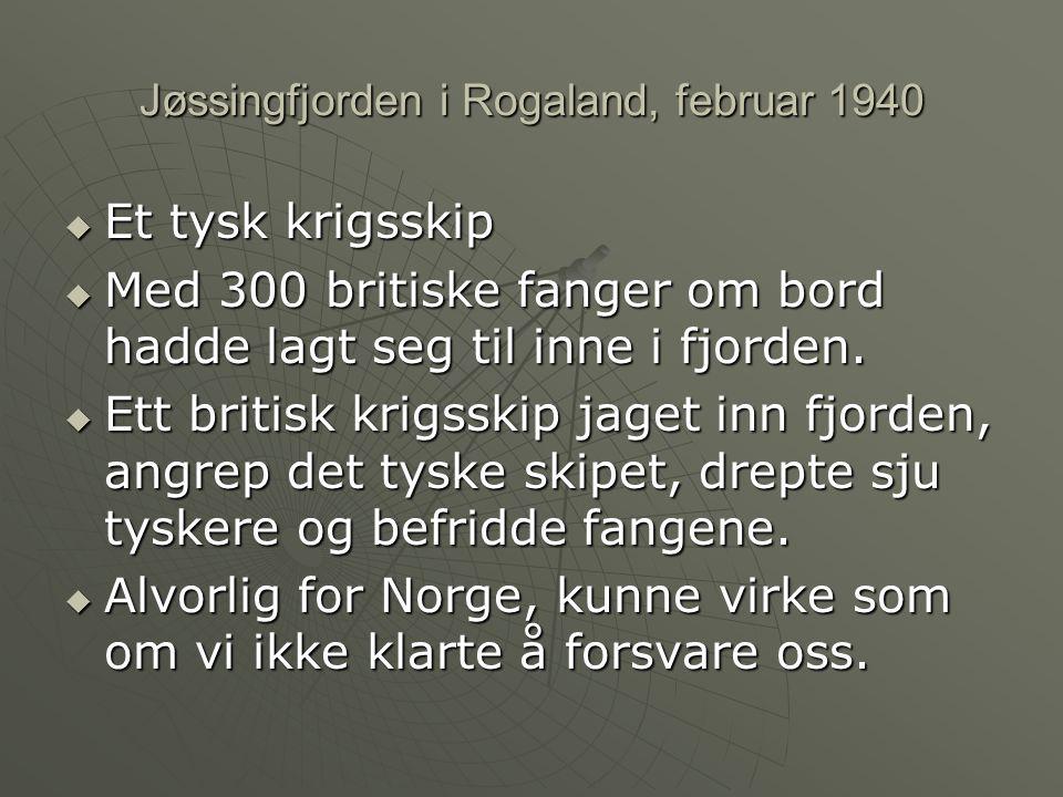 Jøssingfjorden i Rogaland, februar 1940  Et tysk krigsskip  Med 300 britiske fanger om bord hadde lagt seg til inne i fjorden.