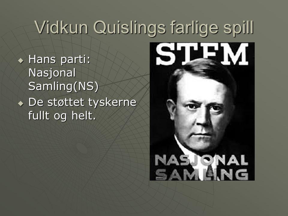 Vidkun Quislings farlige spill  Hans parti: Nasjonal Samling(NS)  De støttet tyskerne fullt og helt.