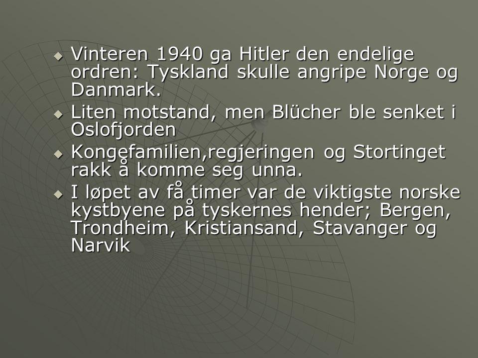  Vinteren 1940 ga Hitler den endelige ordren: Tyskland skulle angripe Norge og Danmark.