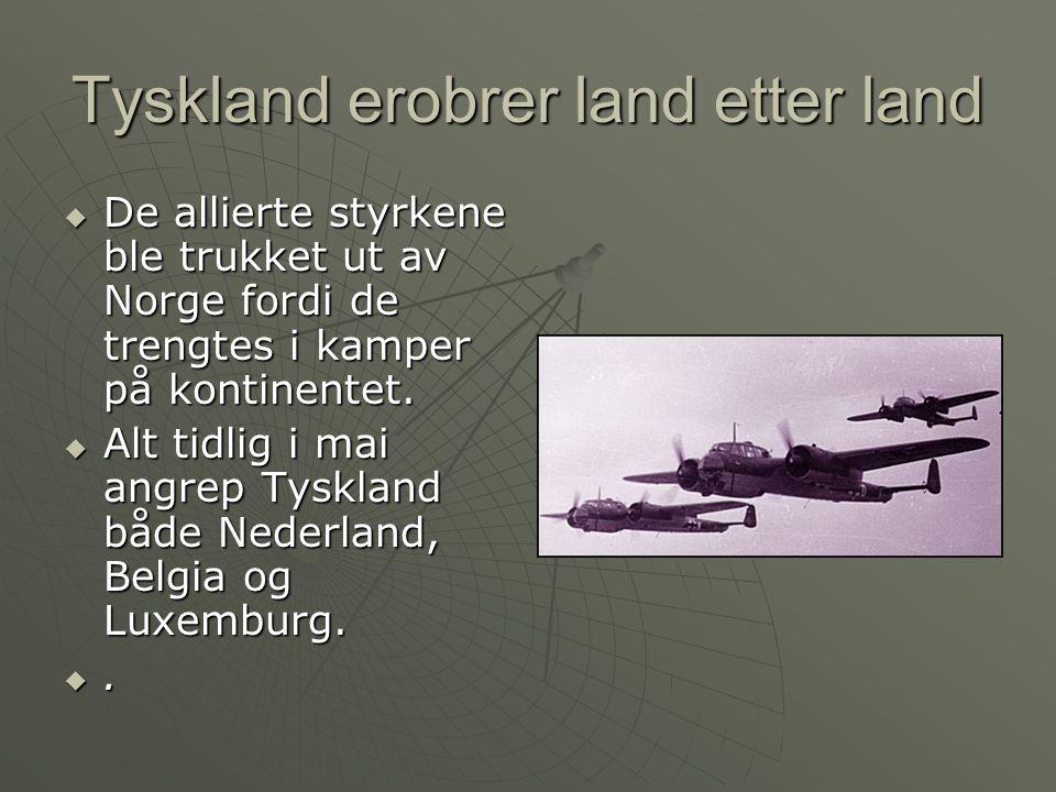Tyskland erobrer land etter land  De allierte styrkene ble trukket ut av Norge fordi de trengtes i kamper på kontinentet.