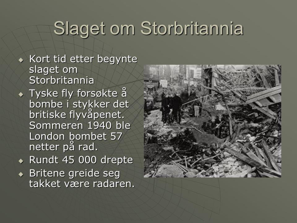 Slaget om Storbritannia  Kort tid etter begynte slaget om Storbritannia  Tyske fly forsøkte å bombe i stykker det britiske flyvåpenet.
