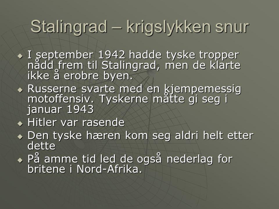 Stalingrad – krigslykken snur  I september 1942 hadde tyske tropper nådd frem til Stalingrad, men de klarte ikke å erobre byen.