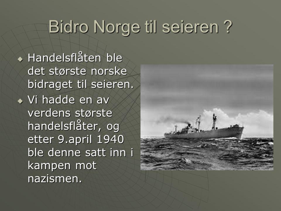Bidro Norge til seieren . Handelsflåten ble det største norske bidraget til seieren.
