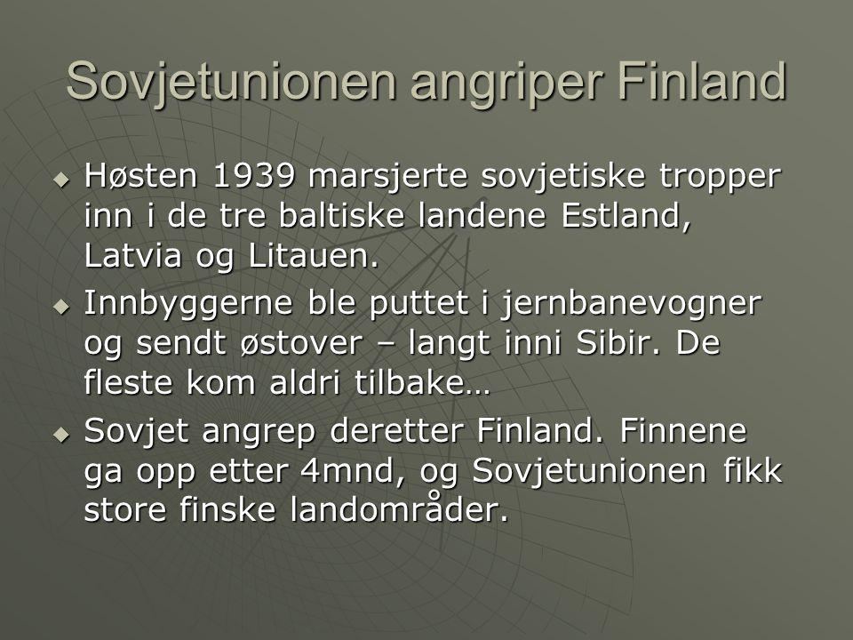 Sovjetunionen angriper Finland  Høsten 1939 marsjerte sovjetiske tropper inn i de tre baltiske landene Estland, Latvia og Litauen.
