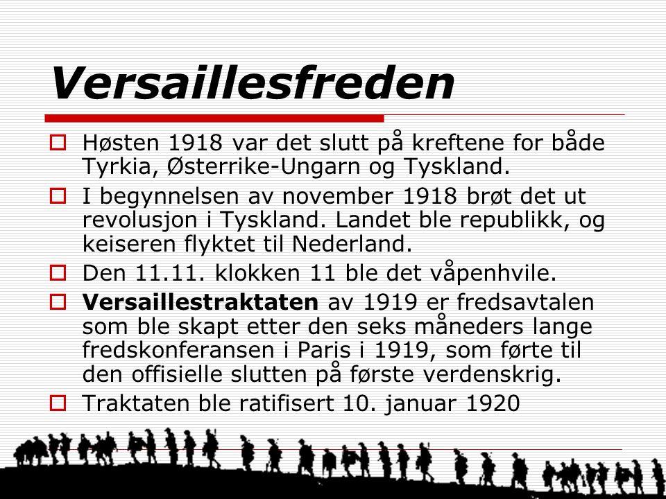 Versaillesfreden  Høsten 1918 var det slutt på kreftene for både Tyrkia, Østerrike-Ungarn og Tyskland.  I begynnelsen av november 1918 brøt det ut r