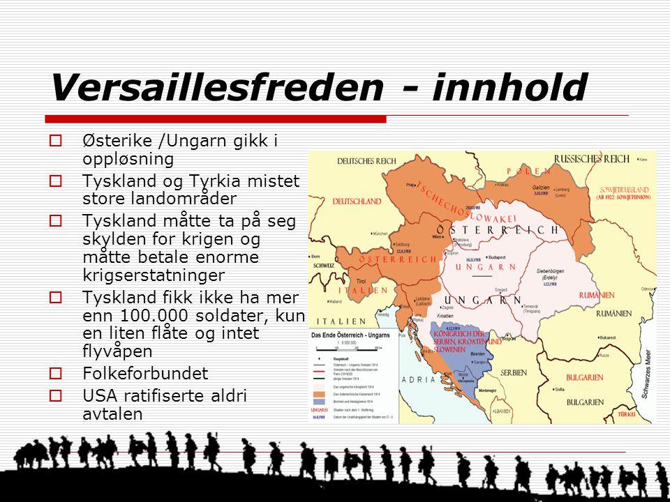 Versaillesfreden - innhold  Østerike /Ungarn gikk i oppløsning  Tyskland og Tyrkia mistet store landområder  Tyskland måtte ta på seg skylden for krigen og måtte betale enorme krigserstatninger  Tyskland fikk ikke ha mer enn 100.000 soldater, kun en liten flåte og intet flyvåpen  Folkeforbundet  USA ratifiserte aldri avtalen