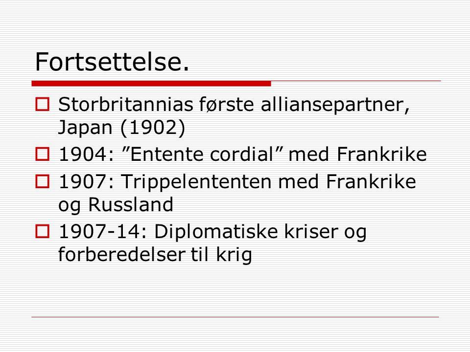 """Fortsettelse.  Storbritannias første alliansepartner, Japan (1902)  1904: """"Entente cordial"""" med Frankrike  1907: Trippelententen med Frankrike og R"""
