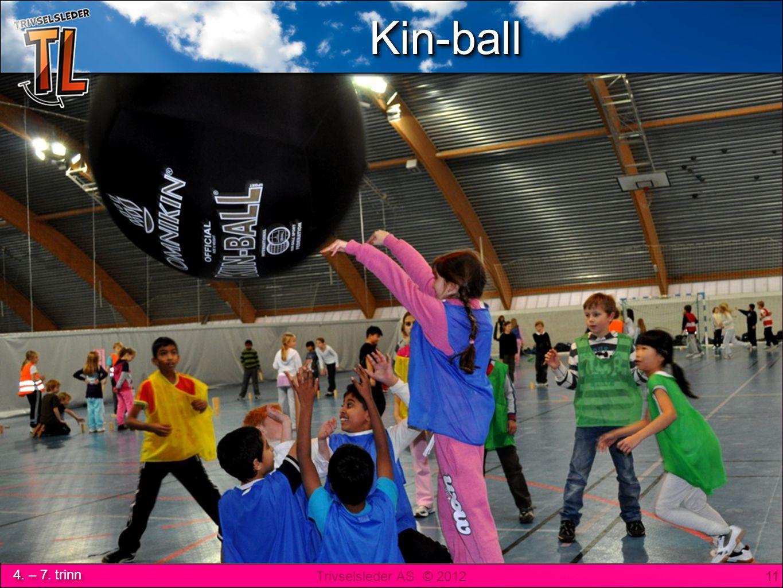 Trivselsleder AS © 2012 4. – 7. trinn Kin-BallKin-Ball 11 Kin-ballKin-ball