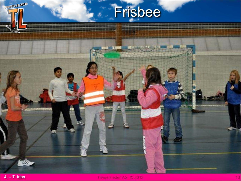 Trivselsleder AS © 2012 4. – 7. trinn FrisbeeFrisbee 13 FrisbeeFrisbee