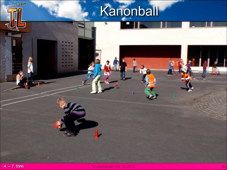 Trivselsleder AS © 2012 4. – 7. trinn KanonballKanonball 20 KanonballKanonball