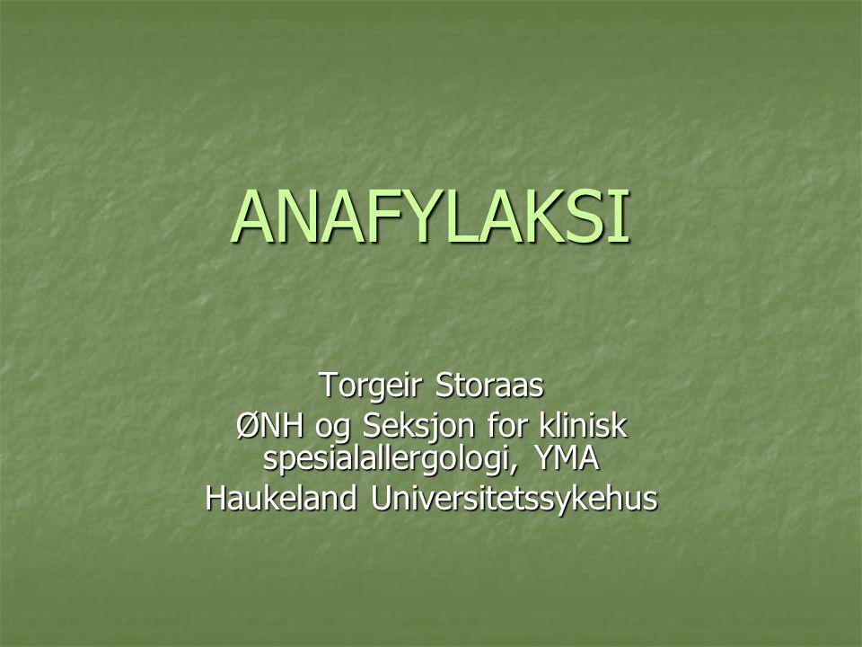 ANAFYLAKSI Torgeir Storaas ØNH og Seksjon for klinisk spesialallergologi, YMA Haukeland Universitetssykehus
