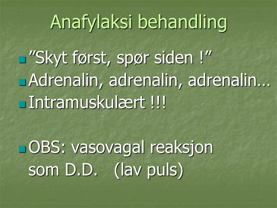 Anafylaksi behandling Skyt først, spør siden ! Skyt først, spør siden ! Adrenalin, adrenalin, adrenalin… Adrenalin, adrenalin, adrenalin… Intramuskulært !!.