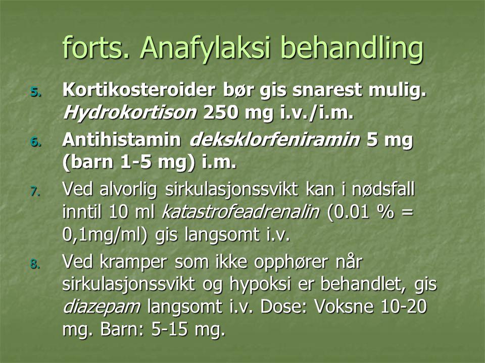 forts. Anafylaksi behandling 5. Kortikosteroider bør gis snarest mulig. Hydrokortison 250 mg i.v./i.m. 6. Antihistamin deksklorfeniramin 5 mg (barn 1-