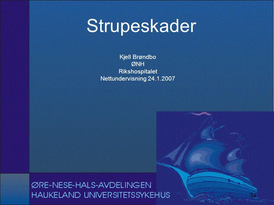 Strupeskader Kjell Brøndbo ØNH Rikshospitalet Nettundervisning 24.1.2007 34