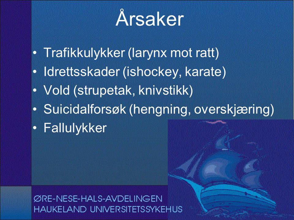 Årsaker Trafikkulykker (larynx mot ratt) Idrettsskader (ishockey, karate) Vold (strupetak, knivstikk) Suicidalforsøk (hengning, overskjæring) Fallulykker
