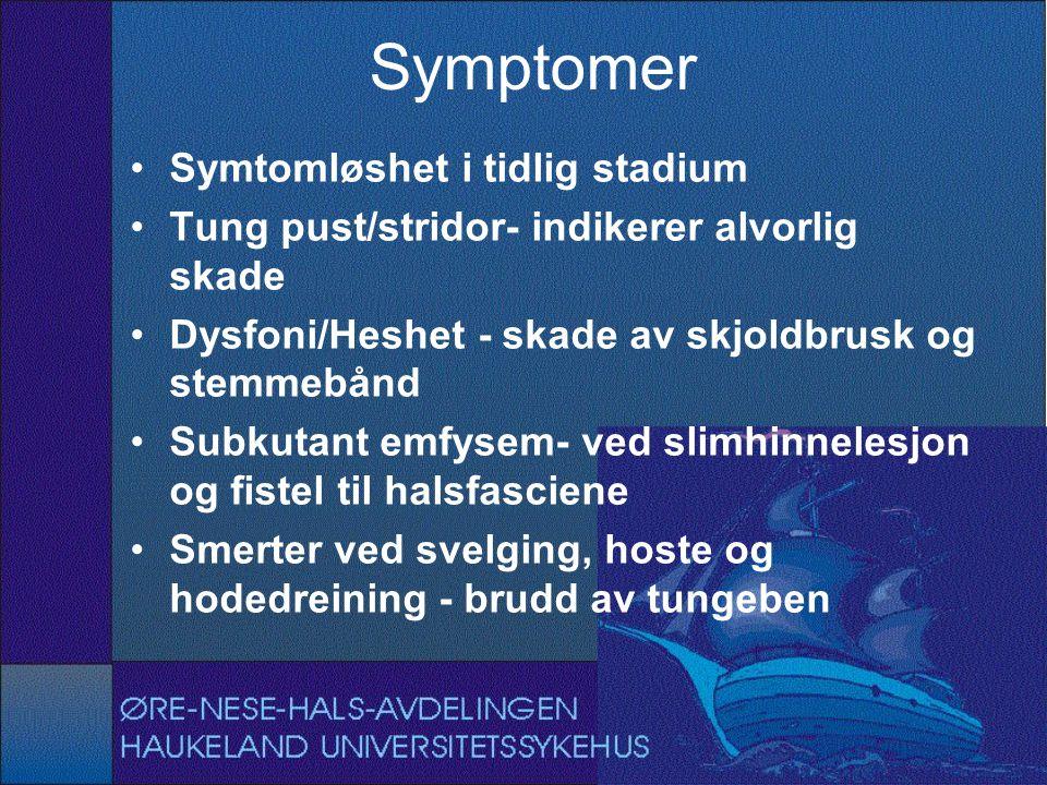 Symptomer Symtomløshet i tidlig stadium Tung pust/stridor- indikerer alvorlig skade Dysfoni/Heshet - skade av skjoldbrusk og stemmebånd Subkutant emfysem- ved slimhinnelesjon og fistel til halsfasciene Smerter ved svelging, hoste og hodedreining - brudd av tungeben