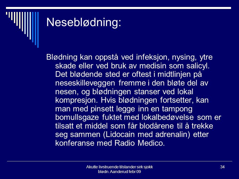 Akutte livstruende tilstander sirk sjokk blødn. Aanderud febr 09 34 Neseblødning: Blødning kan oppstå ved infeksjon, nysing, ytre skade eller ved bruk