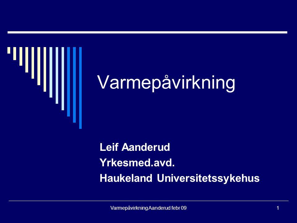 Varmepåvirkning Aanderud febr 091 Varmepåvirkning Leif Aanderud Yrkesmed.avd. Haukeland Universitetssykehus