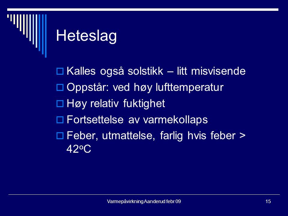 Varmepåvirkning Aanderud febr 0915 Heteslag  Kalles også solstikk – litt misvisende  Oppstår: ved høy lufttemperatur  Høy relativ fuktighet  Forts