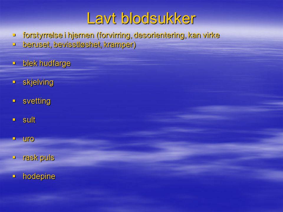 Lavt blodsukker  forstyrrelse i hjernen (forvirring, desorientering, kan virke  beruset, bevisstløshet, kramper)  blek hudfarge  skjelving  svett
