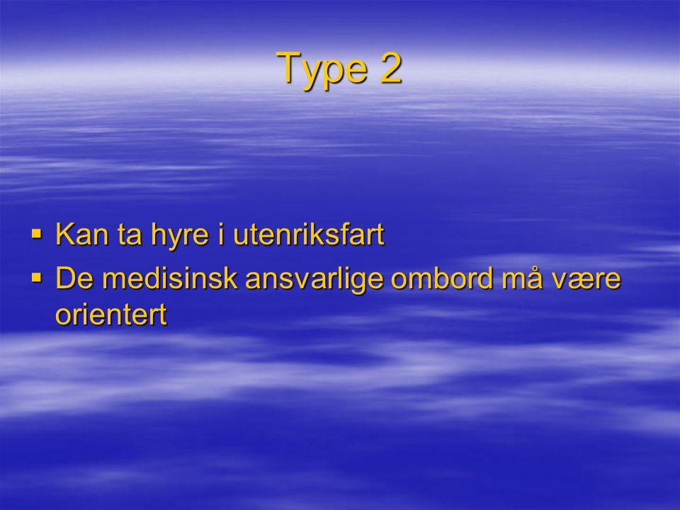 Type 2  Kan ta hyre i utenriksfart  De medisinsk ansvarlige ombord må være orientert