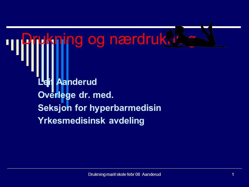 Drukning marit skole febr 08 Aanderud1 Drukning og nærdrukning Leif Aanderud Overlege dr. med. Seksjon for hyperbarmedisin Yrkesmedisinsk avdeling