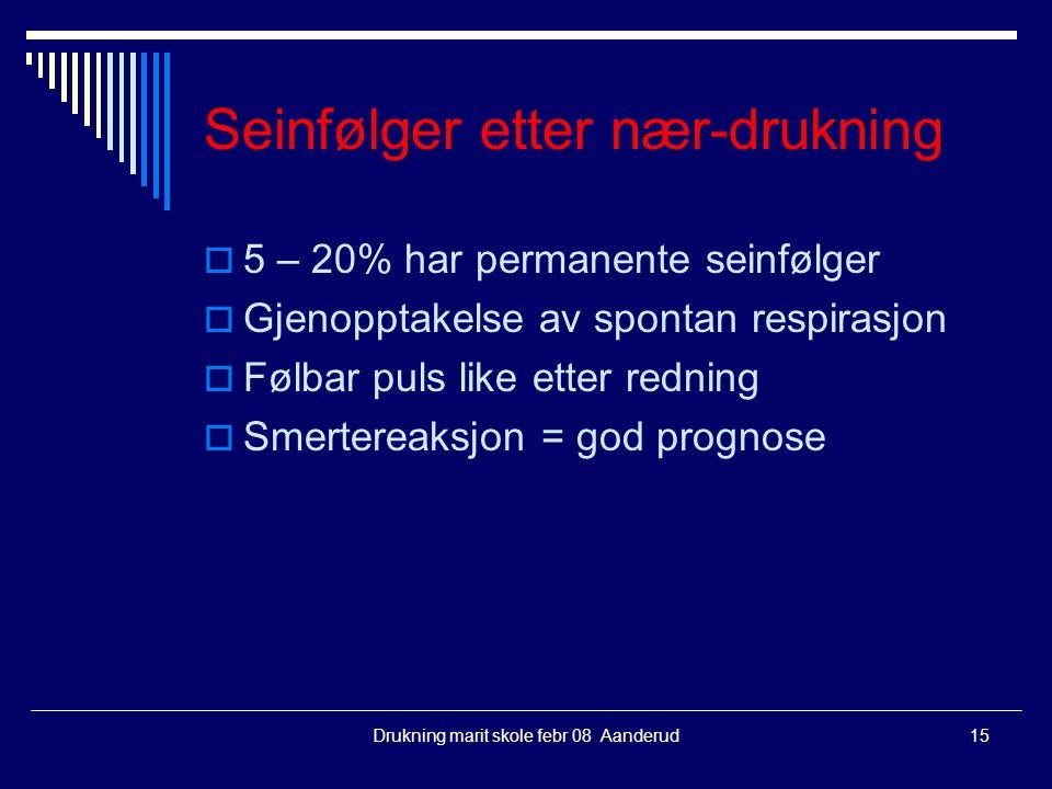 Drukning marit skole febr 08 Aanderud15 Seinfølger etter nær-drukning  5 – 20% har permanente seinfølger  Gjenopptakelse av spontan respirasjon  Fø
