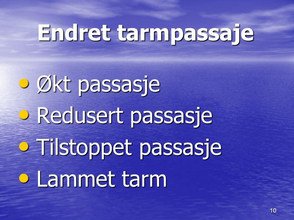 10 Endret tarmpassaje Endret tarmpassaje Økt passasje Økt passasje Redusert passasje Redusert passasje Tilstoppet passasje Tilstoppet passasje Lammet