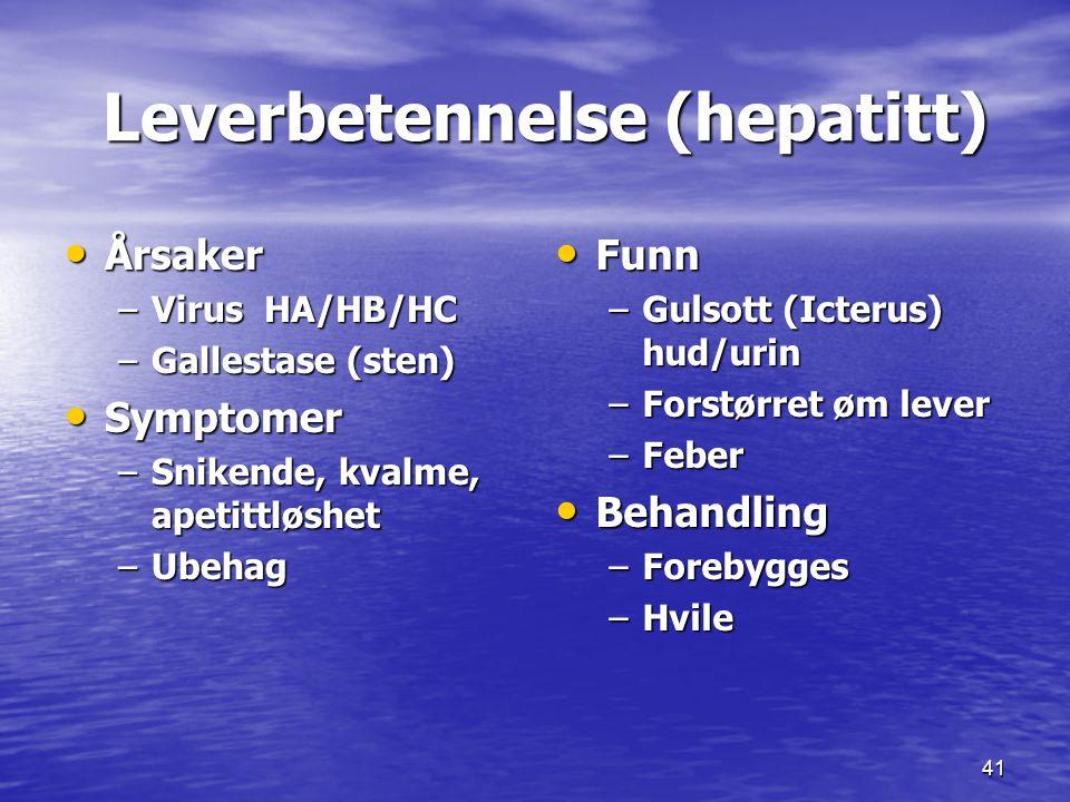 41 Leverbetennelse (hepatitt) Leverbetennelse (hepatitt) Årsaker Årsaker –Virus HA/HB/HC –Gallestase (sten) Symptomer Symptomer –Snikende, kvalme, ape