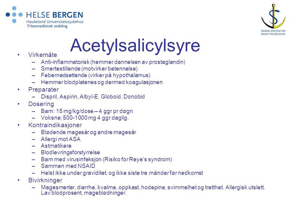 Acetylsalicylsyre Virkemåte –Anti-inflammatorisk (hemmer dannelsen av prostaglandin) –Smertestillende (motvirker betennelse) –Febernedsettende (virker