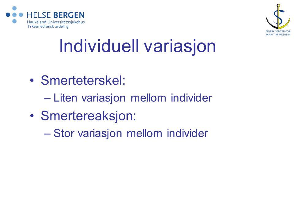 Individuell variasjon Smerteterskel: –Liten variasjon mellom individer Smertereaksjon: –Stor variasjon mellom individer