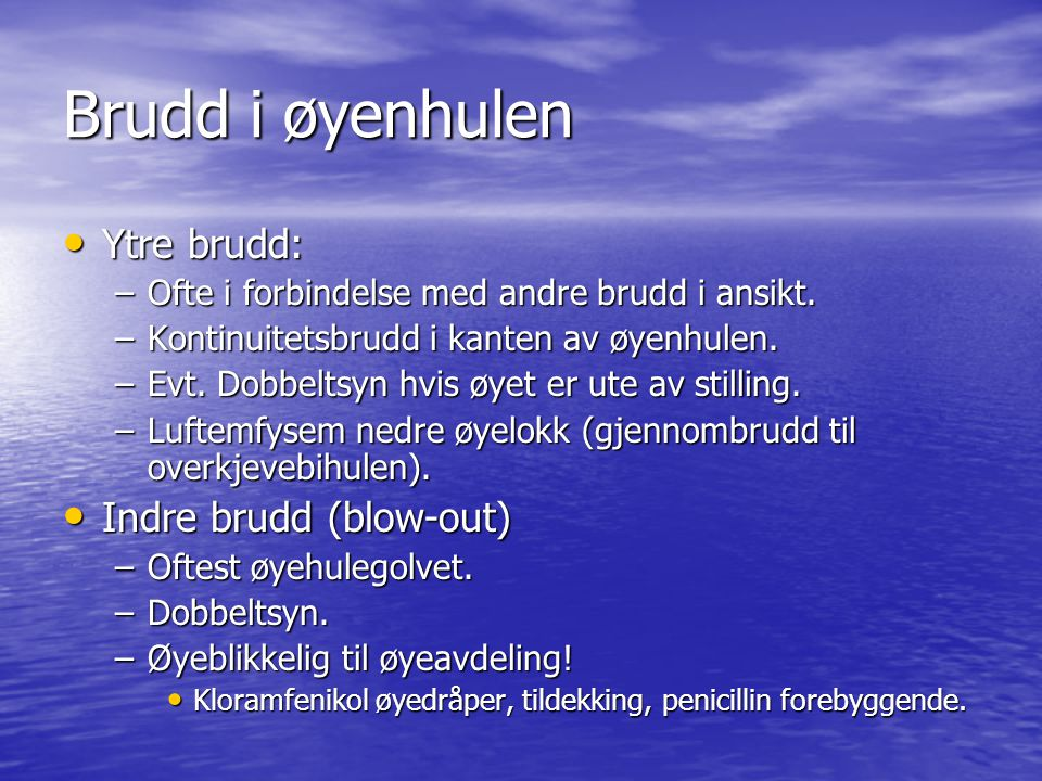Brudd i øyenhulen Ytre brudd: Ytre brudd: –Ofte i forbindelse med andre brudd i ansikt.