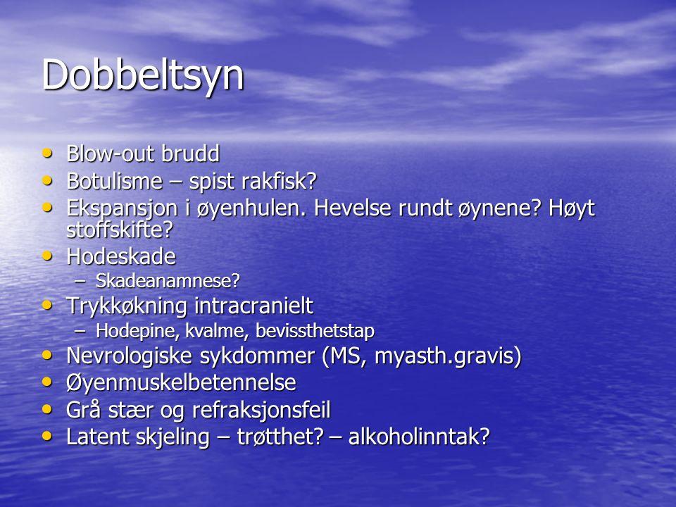 Dobbeltsyn Blow-out brudd Blow-out brudd Botulisme – spist rakfisk.