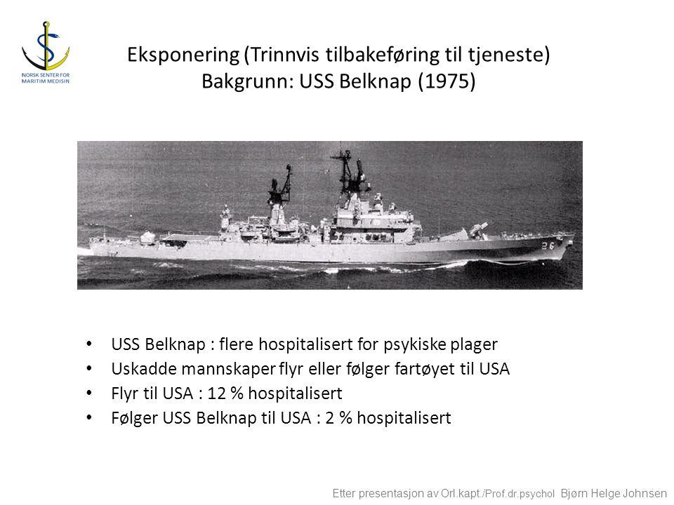 Eksponering (Trinnvis tilbakeføring til tjeneste) Bakgrunn: USS Belknap (1975) USS Belknap : flere hospitalisert for psykiske plager Uskadde mannskape