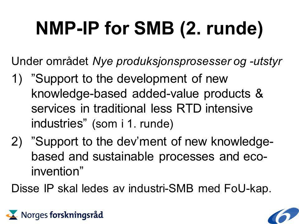Minst 50% av partnerne er SMB SMB-deltagelsen skal budsjettmessig være betydelig, men har ingen spesifikk minimumsandel av totalbudsjettet Anbefalt varighet max 4 år SMB-IP er generelt noe mindre enn andre IP, men er likevel store prosjekter (gj.sn.