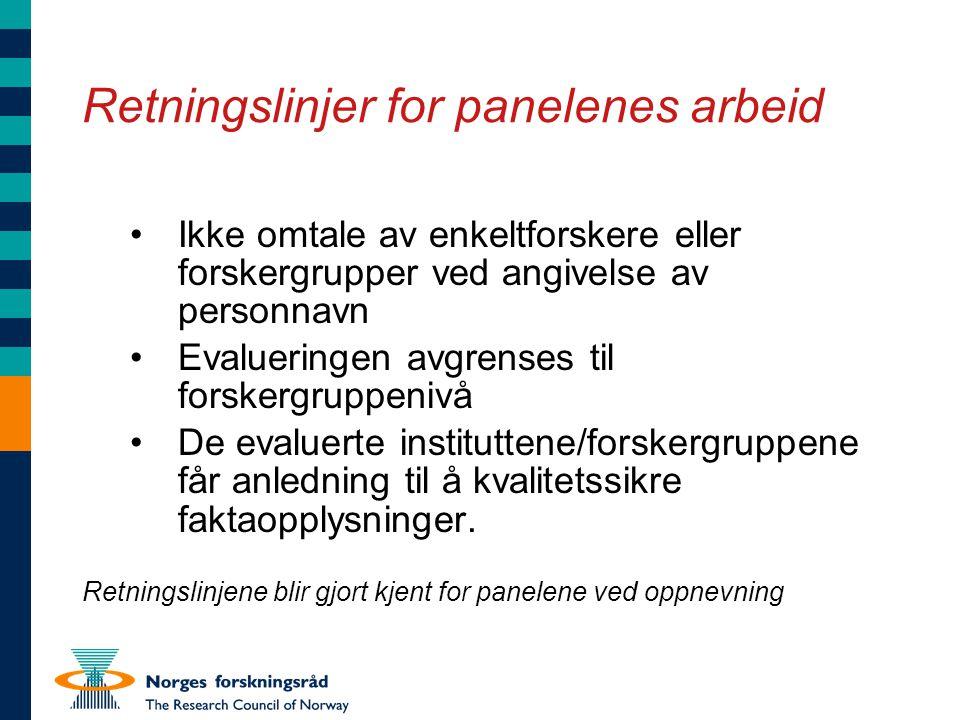 Retningslinjer for panelenes arbeid Ikke omtale av enkeltforskere eller forskergrupper ved angivelse av personnavn Evalueringen avgrenses til forskerg