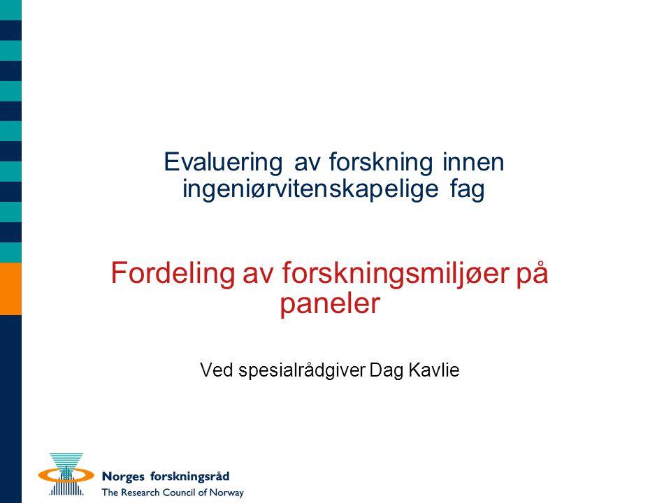 Evaluering av forskning innen ingeniørvitenskapelige fag Fordeling av forskningsmiljøer på paneler Ved spesialrådgiver Dag Kavlie