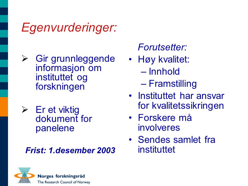 Egenvurderinger – Disposisjon Instituttnivå 1.Organisation of the department 2.Leadership of the research 3.Strengths and weaknesses of the department 4.Strategy and plans for the future 5.Infrastructure (including major pieces of equipment) 6.The recruitment of researchers 7.Other information of relevance to the evaluation