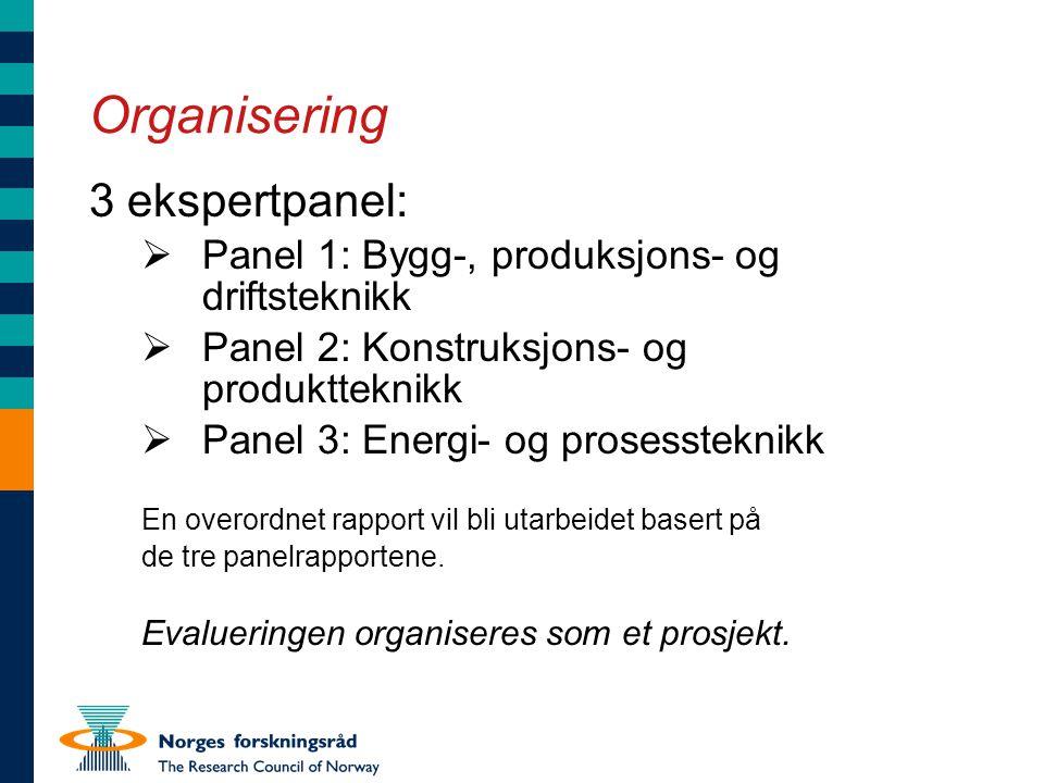 Organisering 3 ekspertpanel:  Panel 1: Bygg-, produksjons- og driftsteknikk  Panel 2: Konstruksjons- og produktteknikk  Panel 3: Energi- og prosess