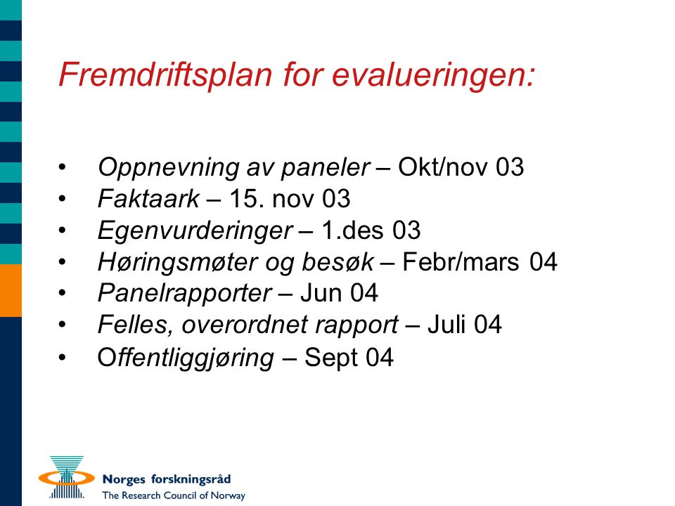 Fremdriftsplan for evalueringen: Oppnevning av paneler – Okt/nov 03 Faktaark – 15. nov 03 Egenvurderinger – 1.des 03 Høringsmøter og besøk – Febr/mars