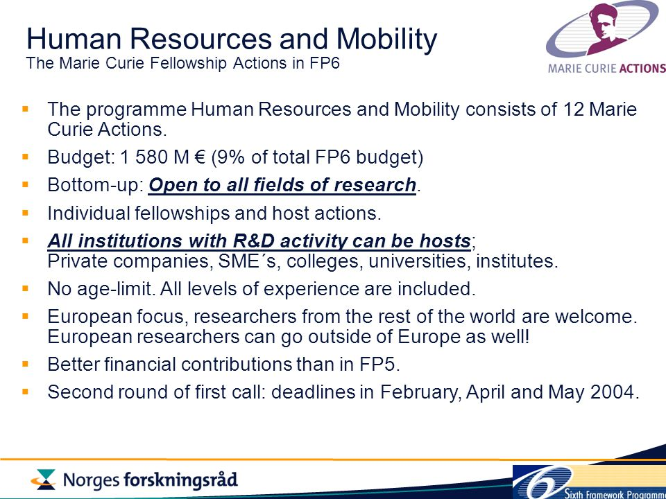 Human Resources and Mobility The Marie Curie Fellowship Actions in FP6  The programme Human Resources and Mobility consists of 12 Marie Curie Actions.