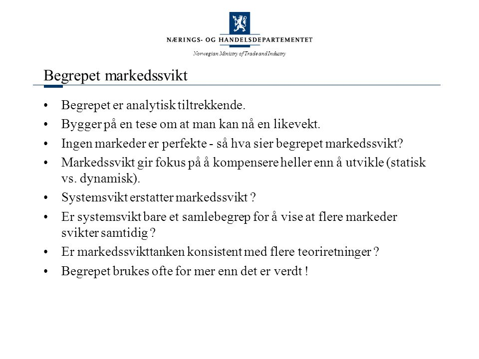 Norwegian Ministry of Trade and Industry Begrepet markedssvikt Begrepet er analytisk tiltrekkende.